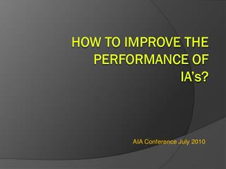 HOW TO IMPROVE THE PERFORMANCE OF  IA�s?