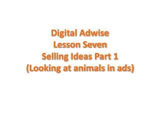 Digital Adwise Lesson Seven Selling Ideas Part 1 (Looking at animals in ads)