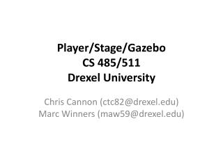Player/Stage/Gazebo CS 485/511 Drexel University