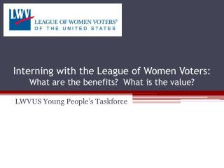 Interning with the League of Women Voters: What are the benefits?  What is the value?