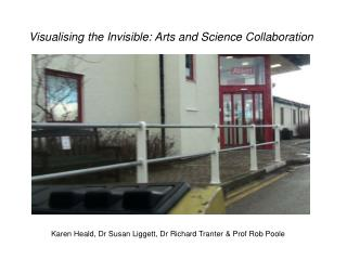 Visualising the Invisible: Arts and Science Collaboration