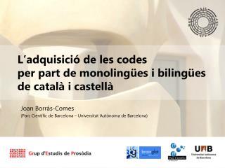 L'adquisició de les codes  per part de monolingües i bilingües  de català i castellà