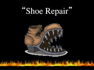 """"""" Shoe Repair """""""