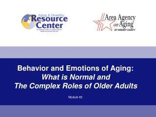 Behavior and Emotions of Aging:   What is Normal and  The Complex Roles of Older Adults Module #2