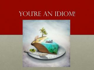 You're An Idiom!
