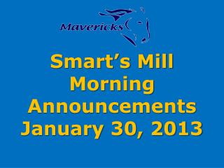Smart's Mill Morning Announcements January  30 ,  2013