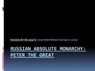 RUSSIAN ABSOLUTE MONARCHY:  PETER THE GREAT