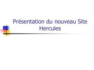 Présentation du nouveau Site Hercules