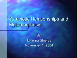 Symbiotic Relationships and Metamorphosis