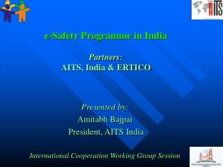e-Safety Programme in India Partners: AITS, India & ERTICO
