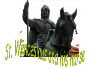 St. Wenceslaus and his horse