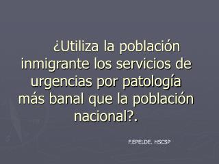 Utiliza la poblaci n inmigrante los servicios de urgencias por patolog a m s banal que la poblaci n nacional.