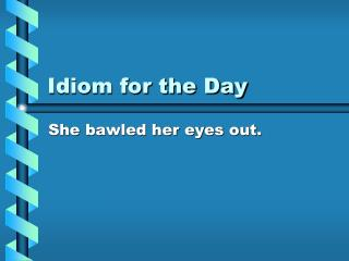 Idiom for the Day