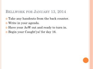 Bellwork  for January 13, 2014