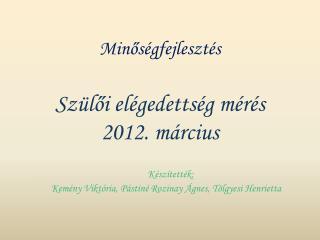 Minőségfejlesztés Szülői elégedettség mérés  2012. március