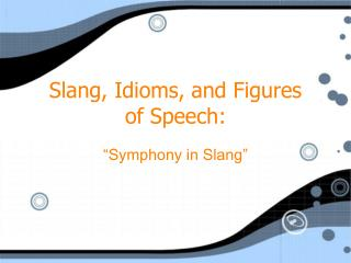Slang, Idioms, and Figures of Speech: