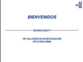 BIENVENIDOS   BRAND EQUITY  VIII TALLERES EN INVESTIGACI N APLICADA AMAI