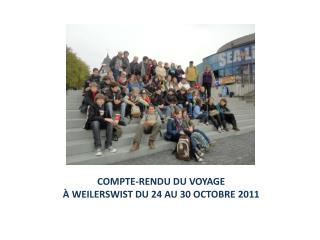 COMPTE-RENDU DU VOYAGE � WEILERSWIST DU 24 AU 30 OCTOBRE 2011