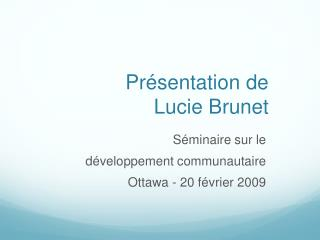 Présentation de  Lucie Brunet