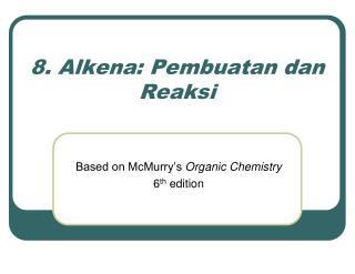 8 . Alken a :  Pembuatan dan Reaksi