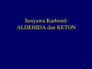 Senyawa Karbonil: ALDEHIDA dan KETON