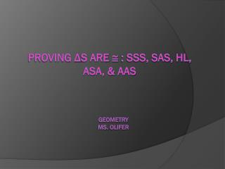 Proving  ? s are  ?  : SSS, SAS, HL, ASA, & AAS