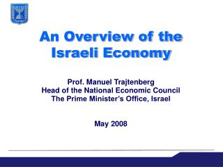 An Overview of the    Israeli Economy  Prof. Manuel Trajtenberg