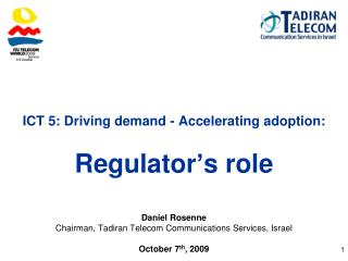 ICT 5: Driving demand - Accelerating adoption:  Regulator�s role