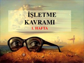 İŞLETME KAVRAMI 1. HAFTA