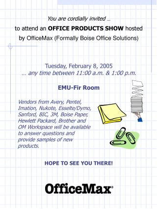 You are cordially invited  … to attend an OFFICE PRODUCTS SHOW  hosted