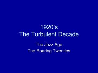 1920's The Turbulent Decade