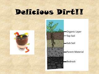 Delicious Dirt!!