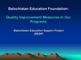 Balochistan Education Foundation:   Quality Improvement Measures in Our Programs  Balochistan Education Support Project