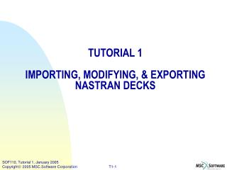 TUTORIAL 1 IMPORTING, MODIFYING, & EXPORTING NASTRAN DECKS