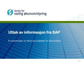 Uttak av informasjon fra SAP En presentasjon av tilbud og muligheter for ulike brukere