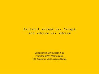 Diction:  Accept  vs.  Except and  Advice  vs.  Advise