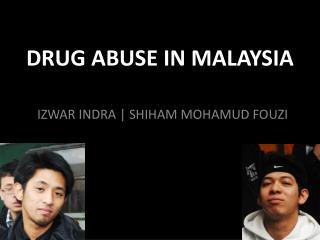 DRUG ABUSE IN MALAYSIA