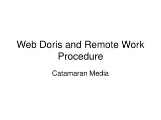 Web Doris and Remote Work Procedure