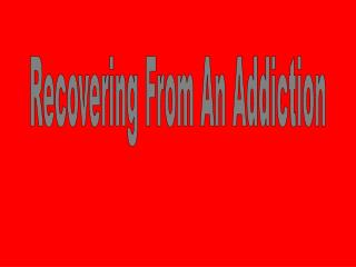 Recovering From An Addiction