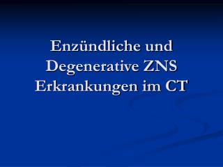 Enz ndliche und Degenerative ZNS Erkrankungen im CT