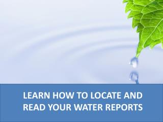 LEARN HOW TO LOCATE AND READ YOUR WATER REPORTS