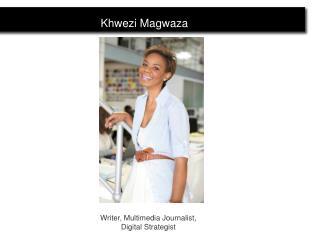 Writer, Multimedia Journalist,  Digital Strategist