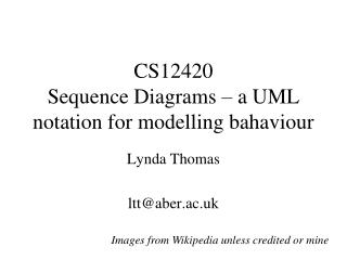 CS12420 Sequence Diagrams – a UML notation for modelling bahaviour