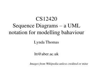 CS12420 Sequence Diagrams – a UML notation for modelling bahaviour