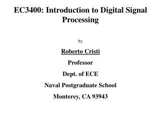 EC3400: Introduction to Digital Signal Processing by Roberto Cristi Professor Dept. of ECE