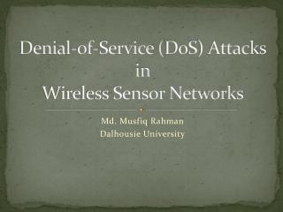 Denial-of-Service ( DoS ) Attacks in Wireless Sensor Networks