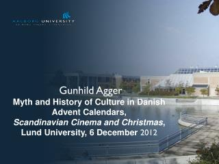 Gunhild Agger Myth and History of Culture in Danish Advent Calendars,