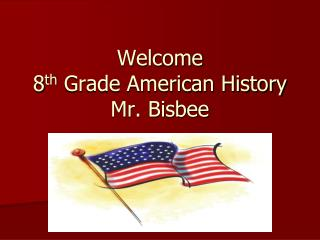 Welcome 8 th  Grade American History Mr. Bisbee