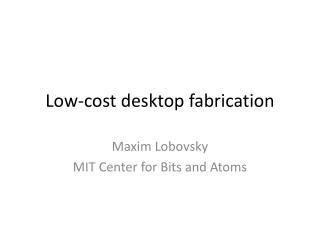 Low-cost desktop fabrication