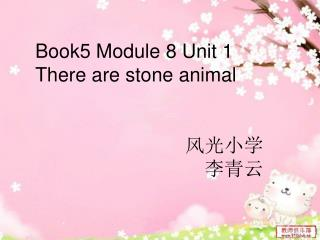 Book5 Module 8 Unit 1  There are stone animal ???? ???